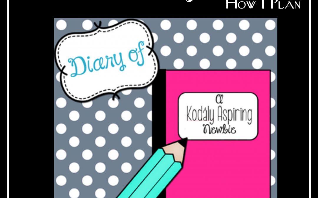 Diary of Kodály Aspiring Newbie – How I Plan