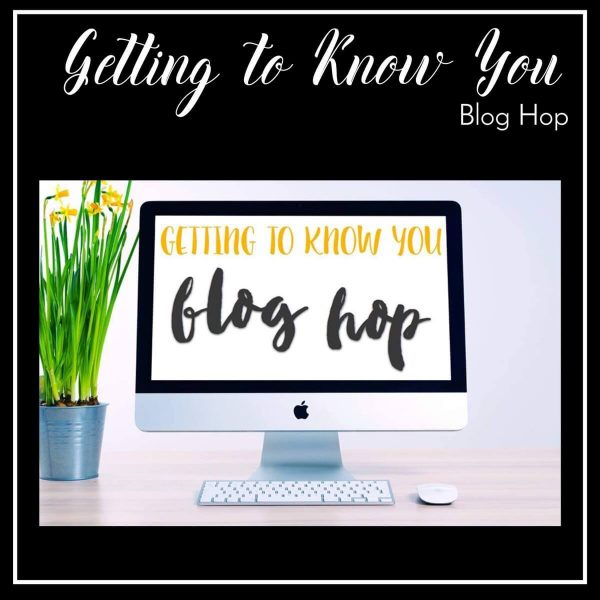 Getting To Know You Blog Hop