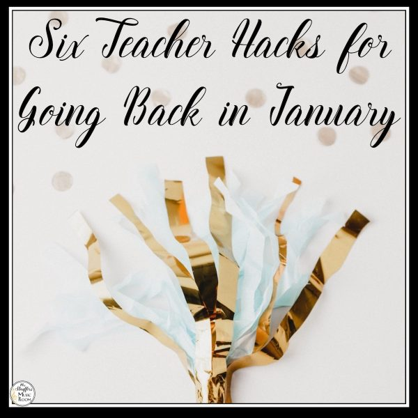 6 Small Teacher Hacks for Going Back in January