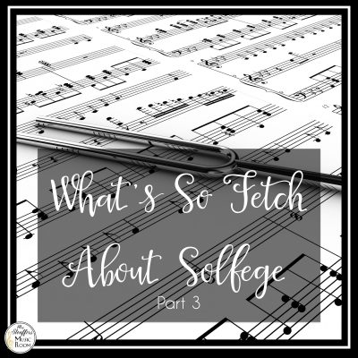 What's So Fetch About Solfege? Part 3 Of 3