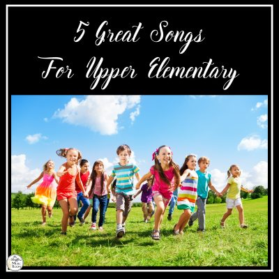 Five Great Songs for Upper Elementary
