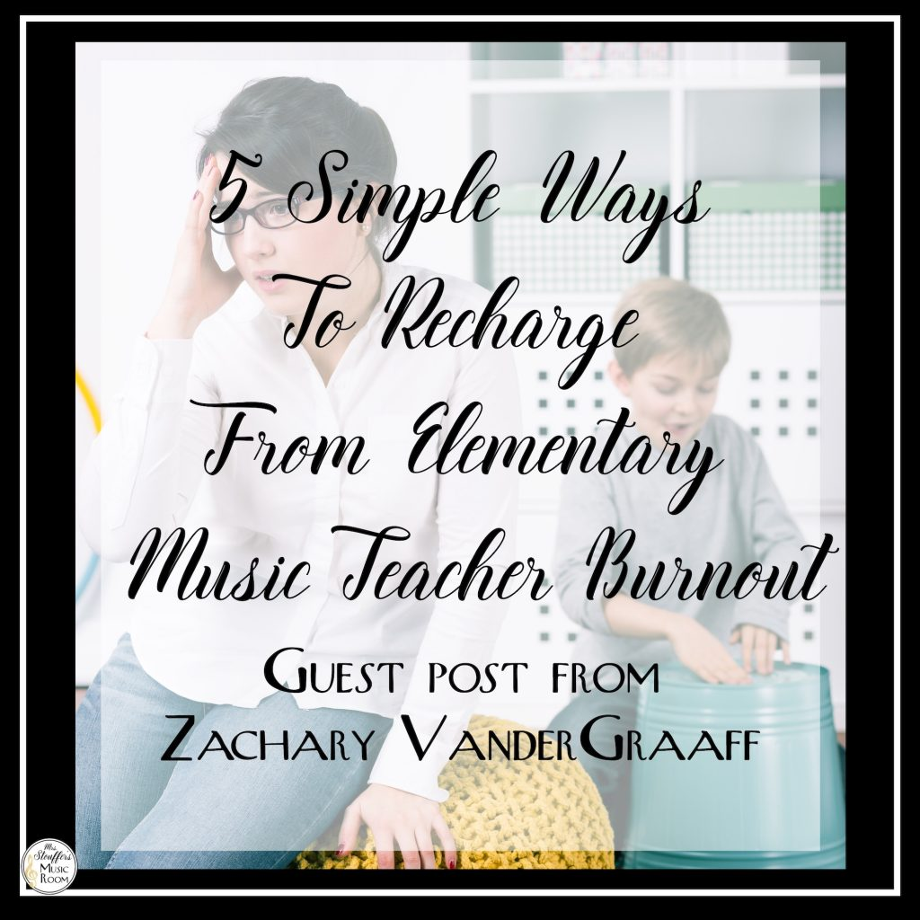 5 Simple Ways To Recharge From Elementary Music Teacher Burnout