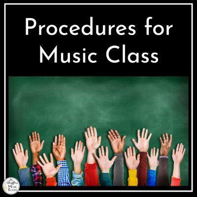 The Giant List Of Music Class Procedures (To Make Your Life Easy!)