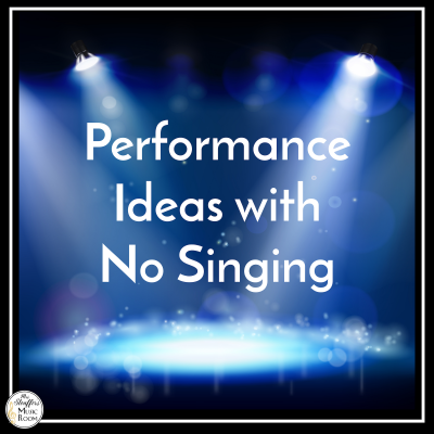 Easy Performance Ideas For Teaching Music Without Singing