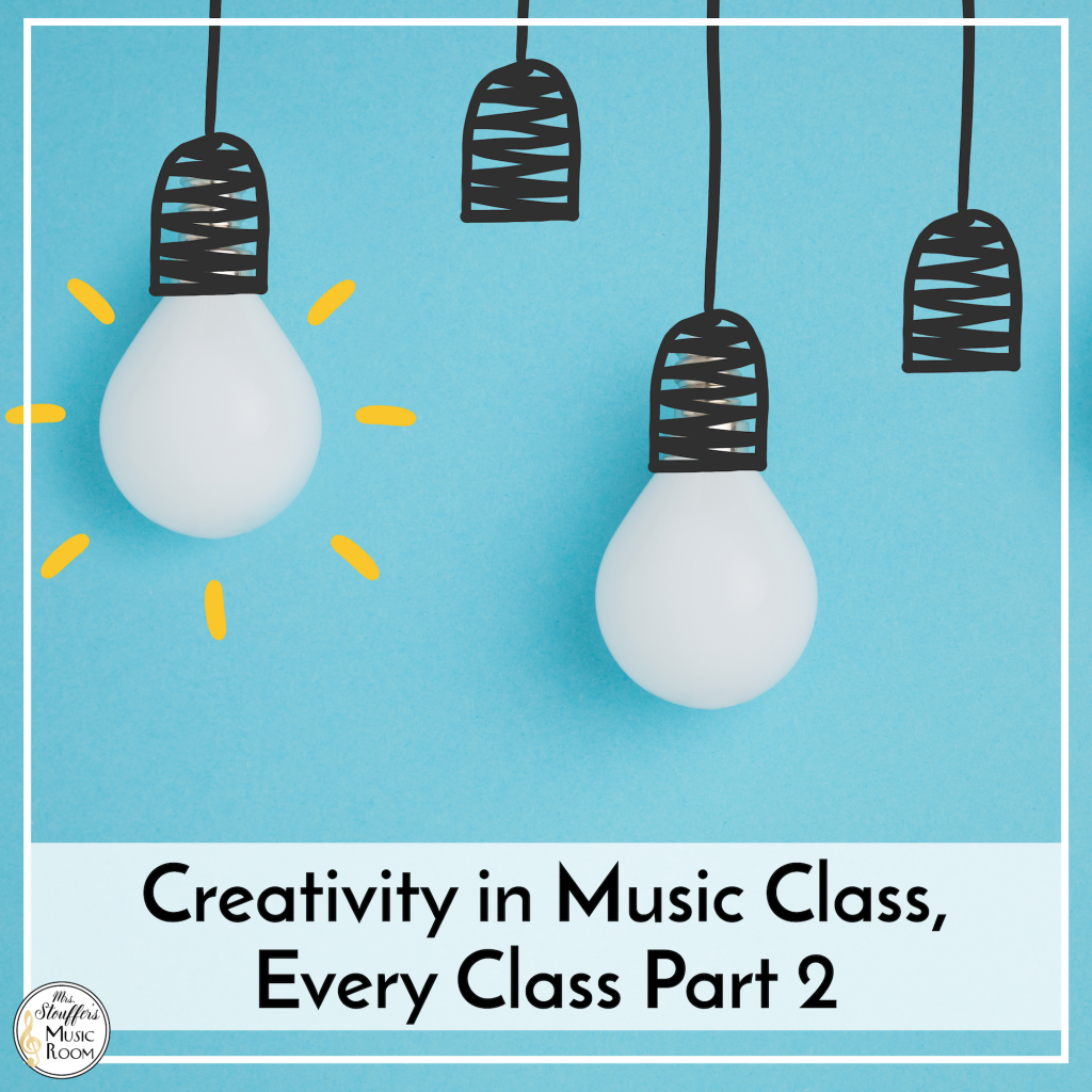 Creativity In the Music Room Every Class! Part 2